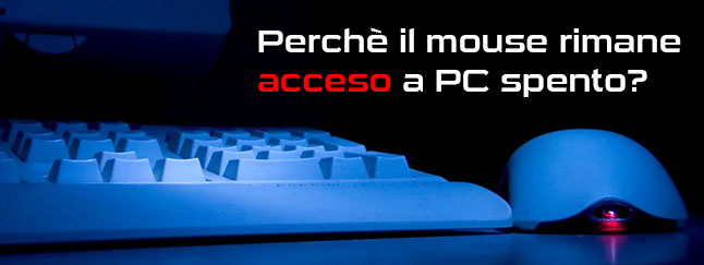mouse rimane acceso a PC spento
